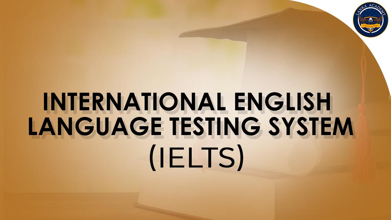 International English Language Testing System (IELTS)